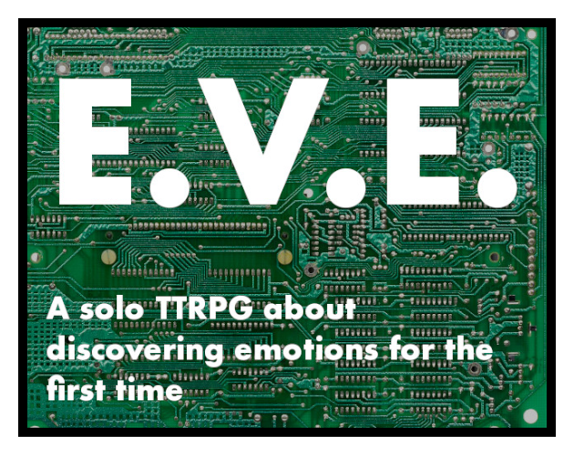 E.V.E. - a solo TTRPG about discovering emotions for the first time