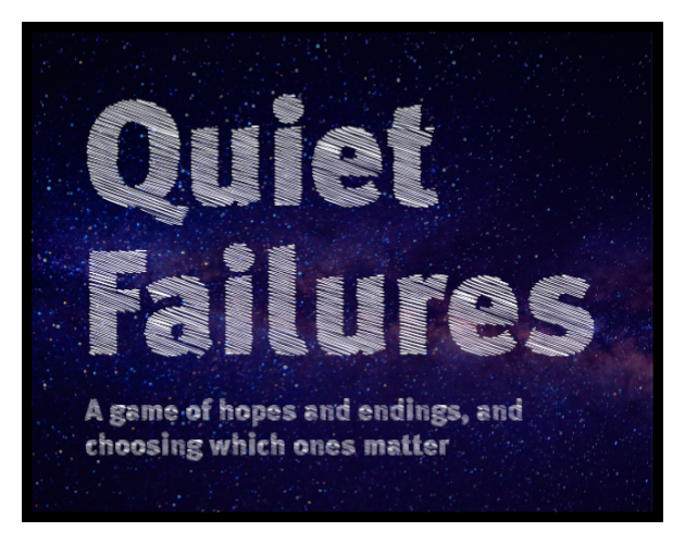 Quiet Failures: a game of hopes and endings, and choosing which ones matter