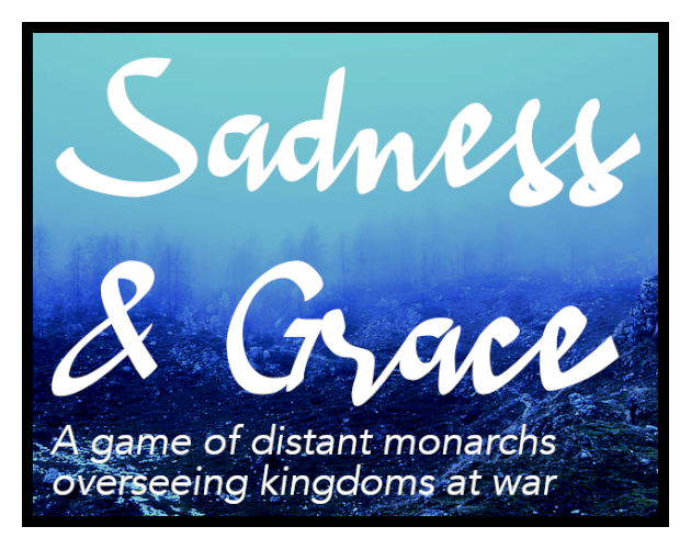 Sadness & Grace: a game of distant monarchs overseeing kingdoms at war