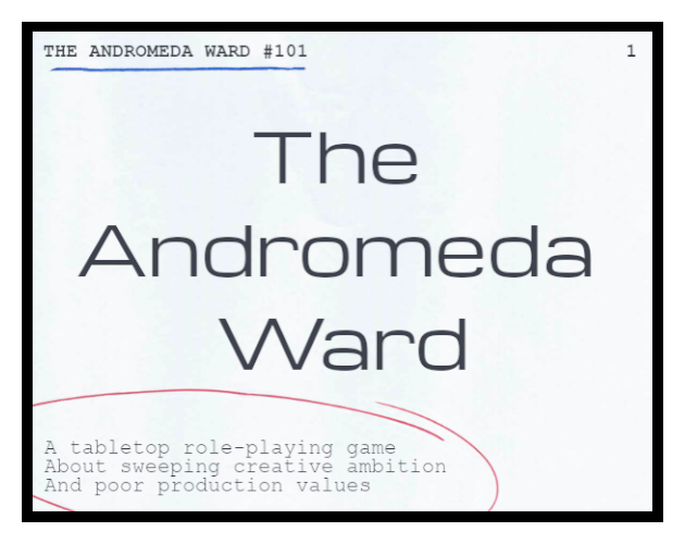 The Andromeda Ward: a tabletop role-playing game about sweeping creative ambition and poor production values
