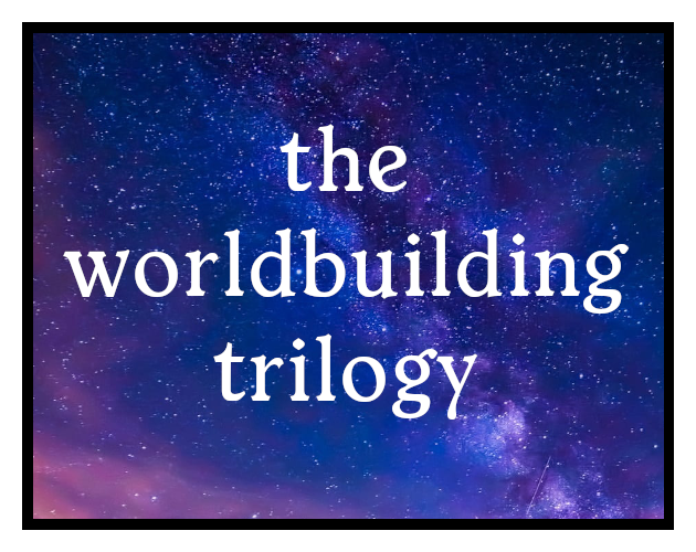 The Worldbuilding Trilogy